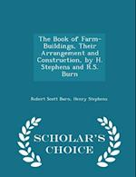 The Book of Farm-Buildings, Their Arrangement and Construction, by H. Stephens and R.S. Burn - Scholar's Choice Edition af Henry Stephens, Robert Scott Burn