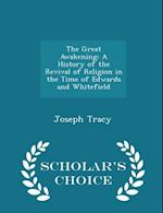 The Great Awakening: A History of the Revival of Religion in the Time of Edwards and Whitefield - Scholar's Choice Edition