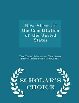 New Views of the Constitution of the United States - Scholar's Choice Edition