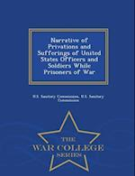 Narrative of Privations and Sufferings of United States Officers and Soldiers While Prisoners of War - War College Series af U. S. Sanitary Commission