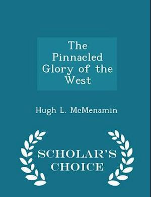 The Pinnacled Glory of the West - Scholar's Choice Edition