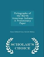 Pictographs of the North American Indians: A Preliminary Paper - Scholar's Choice Edition af Garrick Mallery, James Gilchrist Swan