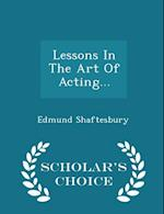 Lessons in the Art of Acting... - Scholar's Choice Edition af Edmund Shaftesbury