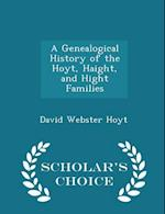 A Genealogical History of the Hoyt, Haight, and Hight Families - Scholar's Choice Edition