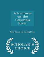 Adventures on the Columbia River - Scholar's Choice Edition af Ross Cox