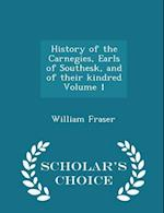 History of the Carnegies, Earls of Southesk, and of their kindred Volume 1 - Scholar's Choice Edition