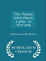 The Voysey inheritance: a play, in five acts - Scholar's Choice Edition