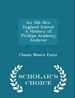 An Old New England School: A History of Phillips Academy Andover - Scholar's Choice Edition