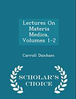 Lectures On Materia Medica, Volumes 1-2 - Scholar's Choice Edition