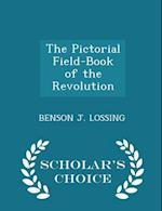 The Pictorial Field-Book of the Revolution - Scholar's Choice Edition