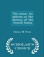 The Union. an Address on the Destiny of the United States - Scholar's Choice Edition af Henry M. Price