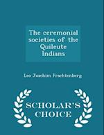 The ceremonial societies of the Quileute Indians - Scholar's Choice Edition