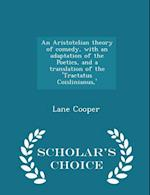 An Aristotelian Theory of Comedy, with an Adaptation of the Poetics, and a Translation of the 'Tractatus Coislinianus, ' - Scholar's Choice Edition af Lane Cooper