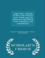Logia Iesou : Sayings of Our Lord from an early Greek papyrus discovered and edited, with translation and commentary - Scholar's Choice Edition af Arthur S. Hunt, Bernard P. Grenfell