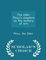 The Elder Pliny's Chapters on the History of Art; - Scholar's Choice Edition af The Elder Pliny