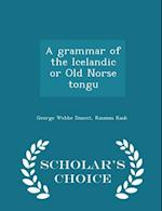 A grammar of the Icelandic or Old Norse tongu - Scholar's Choice Edition