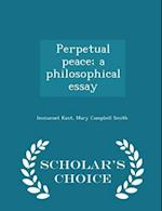 Perpetual Peace; A Philosophical Essay - Scholar's Choice Edition af Immanuel Kant, Mary Campbell Smith