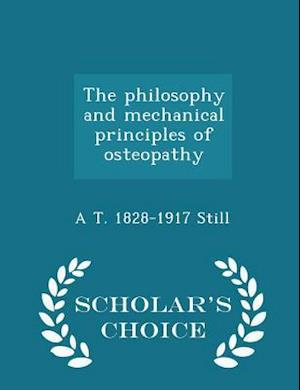 The philosophy and mechanical principles of osteopathy - Scholar's Choice Edition