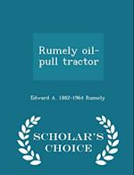 Rumely oil-pull tractor - Scholar's Choice Edition af Edward a. Rumely