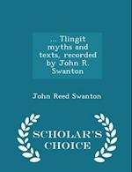 ... Tlingit Myths and Texts, Recorded by John R. Swanton - Scholar's Choice Edition af John Reed Swanton