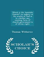Which is the Apostolic Church? An inquiry at the oracles of God as to whether any existing form of church government is of divine right; - Scholar's