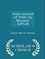Some Account of Stoke by Nayland, Suffolk - Scholar's Choice Edition af Charles Martin Torlesse