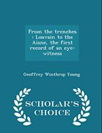 From the trenches : Louvain to the Aisne, the first record of an eye-witness - Scholar's Choice Edition