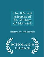 The Life and Miracles of St. William of Norwich - Scholar's Choice Edition af Thomas Of Monmouth