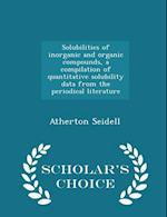Solubilities of inorganic and organic compounds, a compilation of quantitative solubility data from the periodical literature - Scholar's Choice Edit af Atherton Seidell