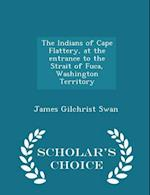 The Indians of Cape Flattery, at the entrance to the Strait of Fuca, Washington Territory - Scholar's Choice Edition