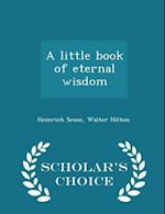 A little book of eternal wisdom - Scholar's Choice Edition