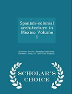 Spanish-colonial architecture in Mexico Volume 1 - Scholar's Choice Edition