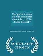 Morgann's Essay on the Dramatic Character of Sir John Falstaff - Scholar's Choice Edition af William Arthur Gill, Maurice Morgann