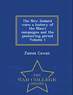 The New Zealand Wars; A History of the Maori Campaigns and the Pioneering Period Volume 1 - War College Series af James Cowan