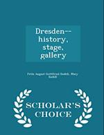 Dresden--History, Stage, Gallery - Scholar's Choice Edition af Mary Endell, Fritz August Gottfried Endell