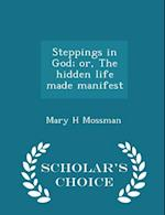 Steppings in God; Or, the Hidden Life Made Manifest - Scholar's Choice Edition af Mary H. Mossman