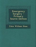 Emergency Surgery af John William Sluss