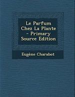 Le Parfum Chez La Plante af Eugene Charabot