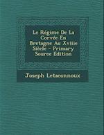 Le Regime de La Corvee En Bretagne Au Xviiie Siecle - Primary Source Edition af Joseph Letaconnoux