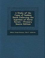 A Study of the Cause of Sudden Death Following the Injection of Horse Serum - Primary Source Edition af Milton Joseph Rosenau, John F. Anderson