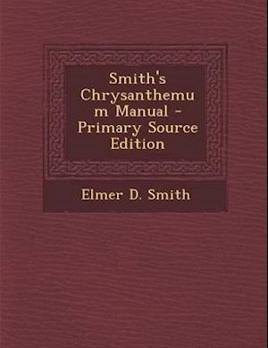 Bog, paperback Smith's Chrysanthemum Manual af Elmer D. Smith