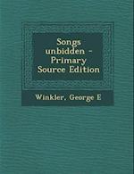 Songs Unbidden - Primary Source Edition af George E. Winkler