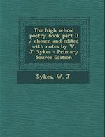 The High School Poetry Book Part II / Chosen and Edited with Notes by W. J. Sykes - Primary Source Edition af W. J. Sykes