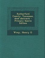 Rutherford County, Tennessee, Deed Abstracts - Primary Source Edition af Henry G. Wray