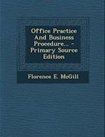Office Practice and Business Procedure... - Primary Source Edition af Florence E. McGill
