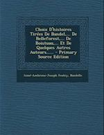 Choix D'Histoires Tirees de Bandel, ... de Belleforest, ... de Boistuau, ... Et de Quelques Autres Auteurs...... - Primary Source Edition af Bandello, Aime-Ambroise-Joseph Feutry