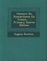 Histoire Du Romantisme En France... af Eugene Ronteix