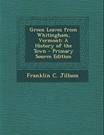Green Leaves from Whitingham, Vermont af Franklin C. Jillson