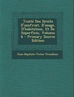 Traite Des Droits D'Usufruit, D'Usage, D'Habitation, Et de Superficie, Volume 6 - Primary Source Edition