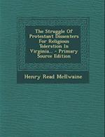 The Struggle of Protestant Dissenters for Religious Toleration in Virginia... af Henry Read McIlwaine